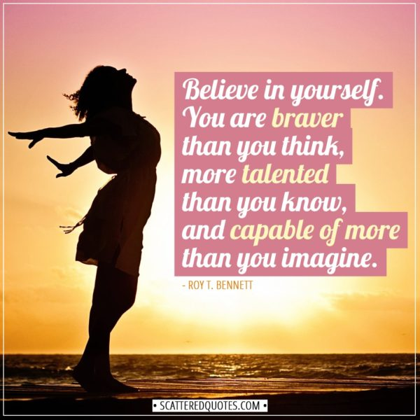 Inspirational Quotes | Believe in yourself. You are braver than you think, more talented than you know, and capable of more than you imagine. - Roy T. Bennett