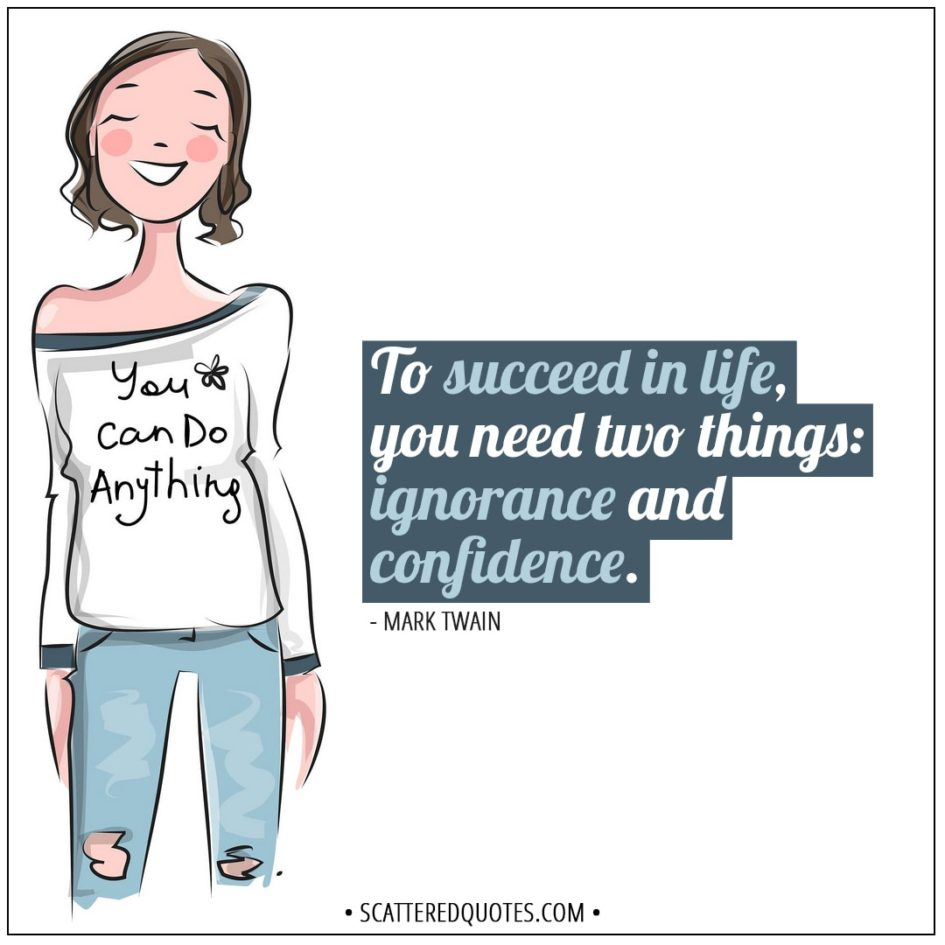 Inspirational Quotes | To succeed in life, you need two things: ignorance and confidence. - Mark Twain