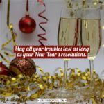 New Year Quotes   May all your troubles last as long as your New Year's resolutions. - Unknown