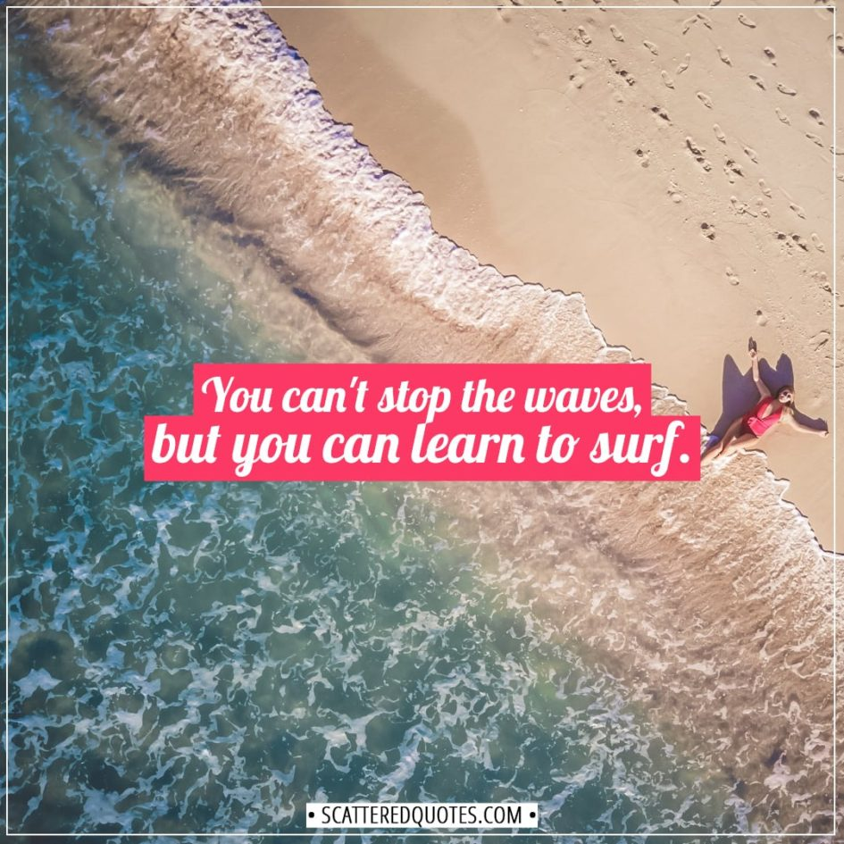 Anxiety Quotes | You can't stop the waves, but you can learn to surf. - Jon Kabat-Zinn