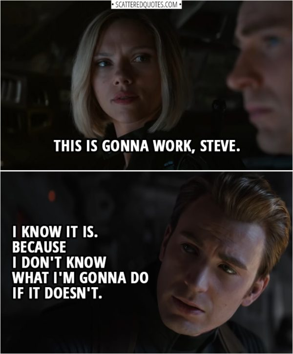 Avengers: Endgame Quotes | Natasha Romanoff: This is gonna work, Steve. Steve Rogers: I know it is. Because I don't know what I'm gonna do if it doesn't.