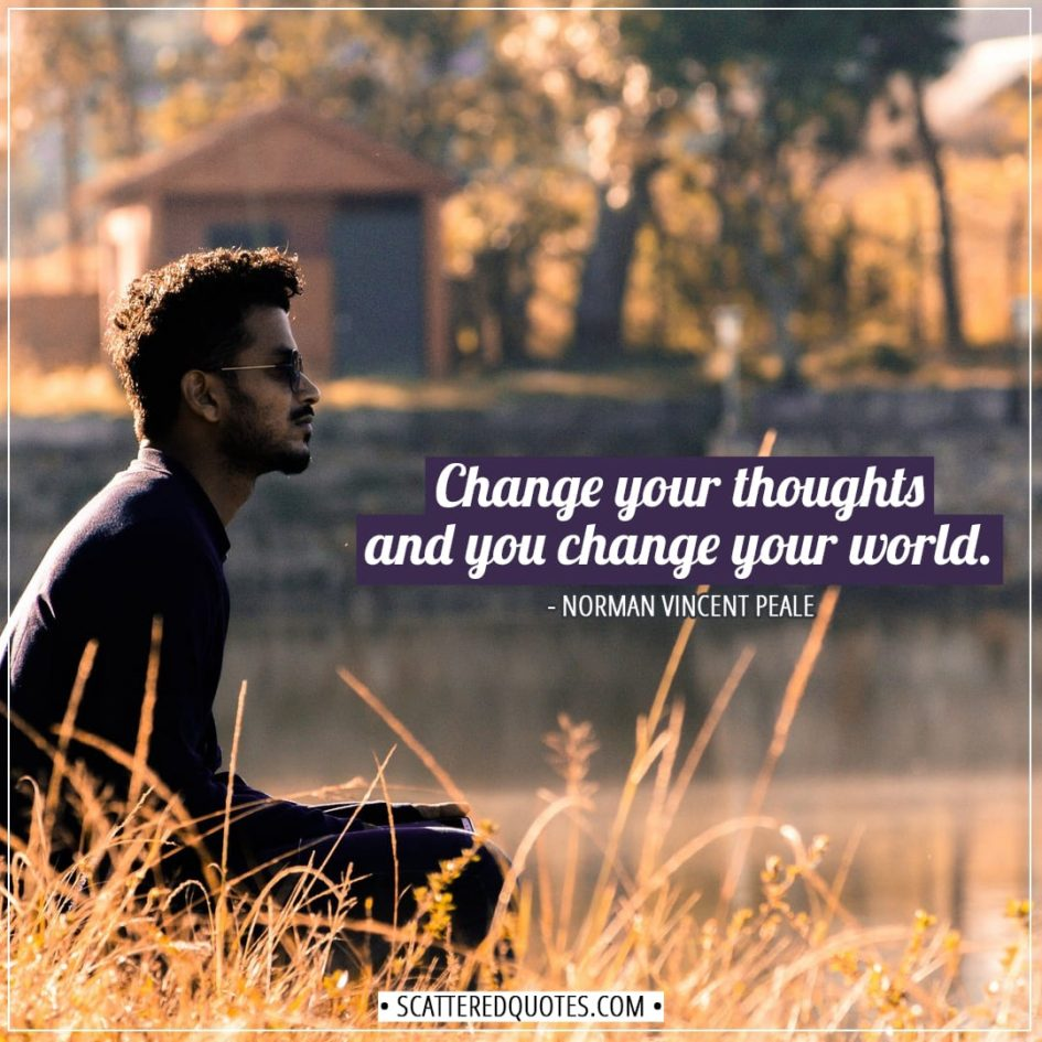 Change Quotes | Change your thoughts and you change your world. - Norman Vincent Peale