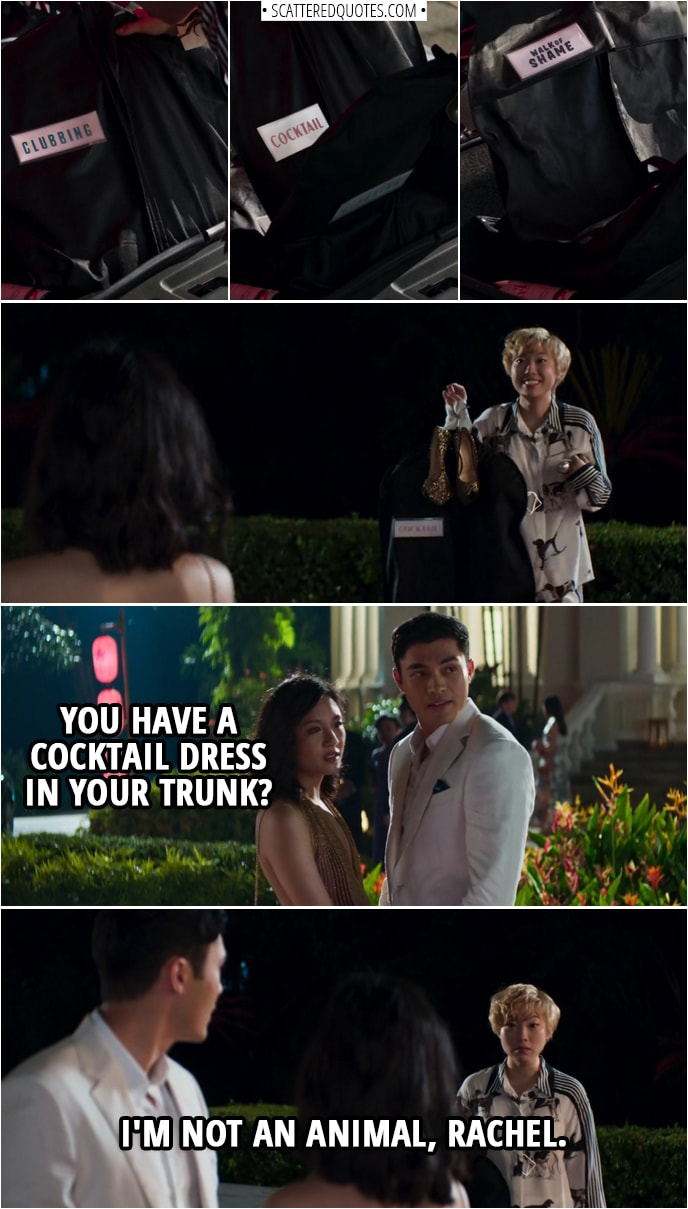 Quotes from Crazy Rich Asians (2018) | Rachel Chu: You have a cocktail dress in your trunk? Peik Lin Goh: I'm not an animal, Rachel.