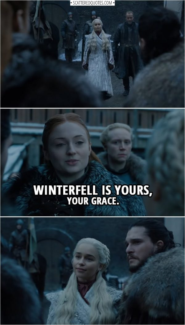 Game of Thrones Quotes | Sansa Stark (to Daenerys): Winterfell is yours, Your Grace.