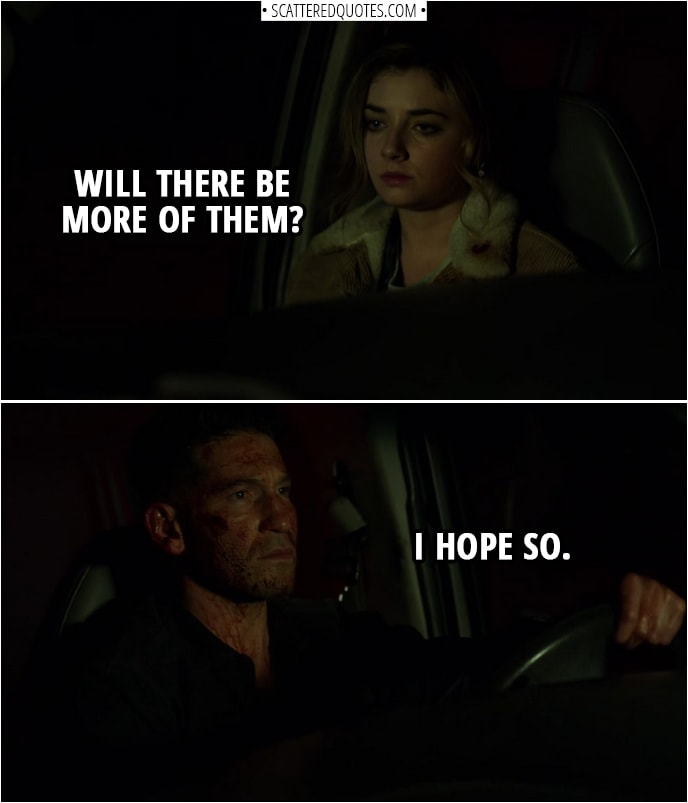 Quote from The Punisher 2x01 | (After escaping armed thugs...) Amy Bendix: Will there be more of them? Frank Castle: I hope so.