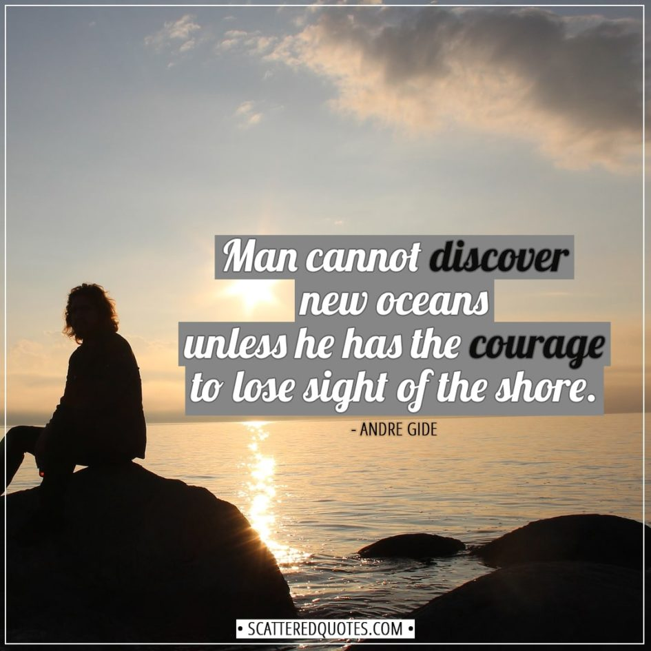 Travel Quotes | Man cannot discover new oceans unless he has the courage to lose sight of the shore. - Andre Gide