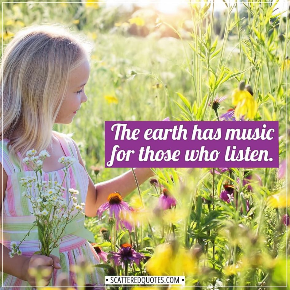 Earth Quotes | The earth has music for those who listen. - Unknown