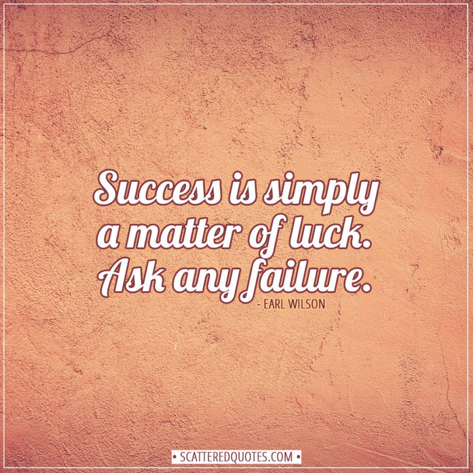 Luck Quotes | Success is simply a matter of luck. Ask any failure. - Earl Wilson