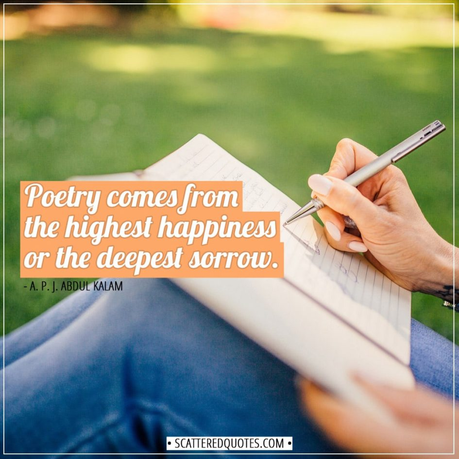 Poetry Quotes | Poetry comes from the highest happiness or the deepest sorrow. - A. P. J. Abdul Kalam