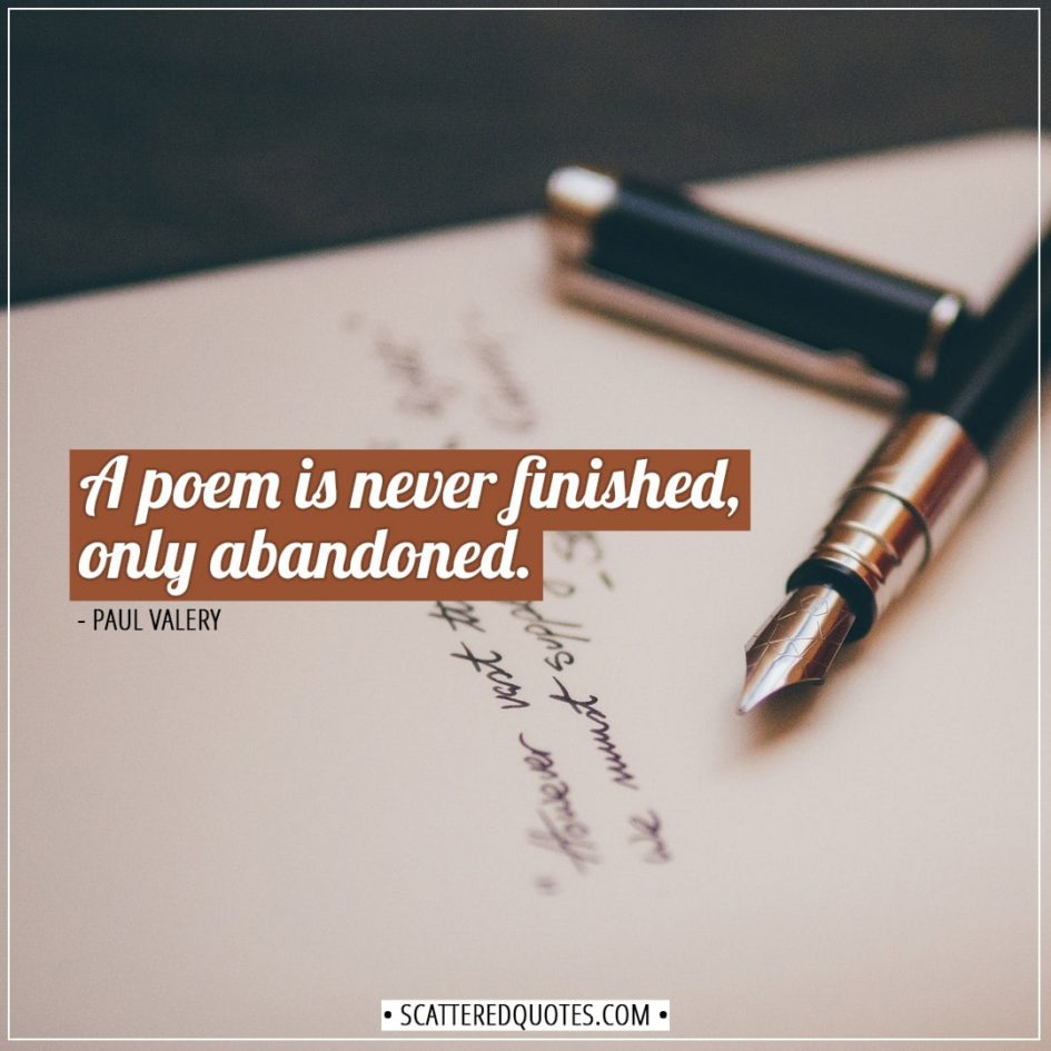 Poetry Quotes | A poem is never finished, only abandoned. - Paul Valery
