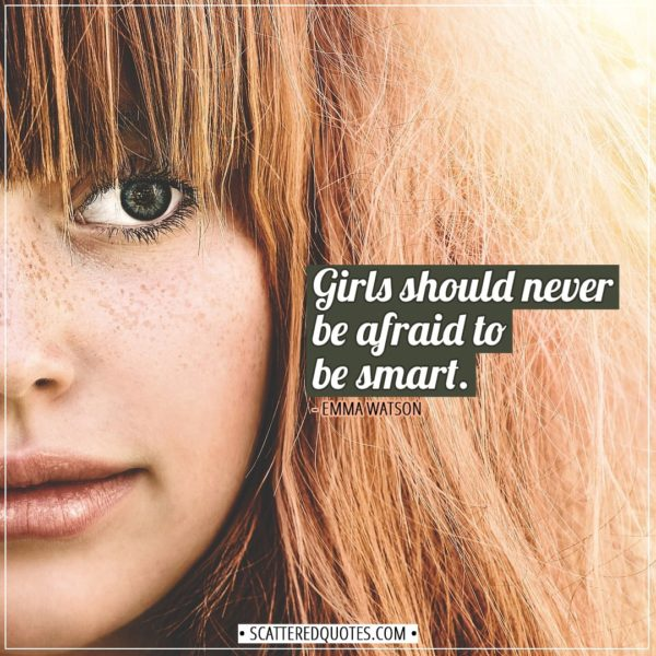Women Quotes   Girls should never be afraid to be smart. - Emma Watson