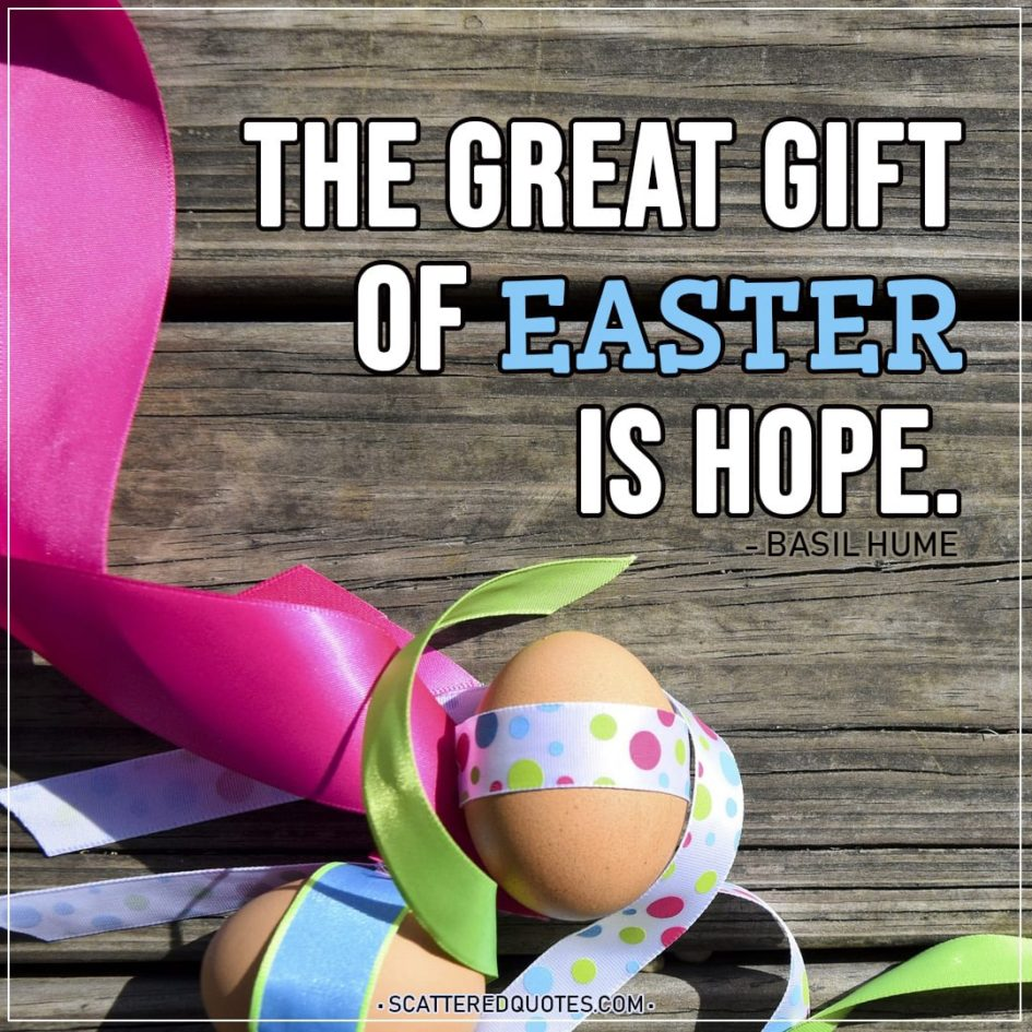Easter Quotes | The great gift of Easter is hope. - Basil Hume