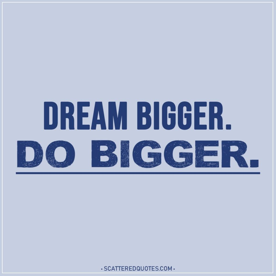 Motivational Quotes | Dream bigger. Do bigger.