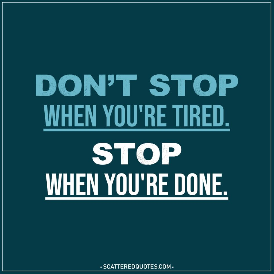 Motivational Quotes | Don't stop when you're tired. Stop when you're done.