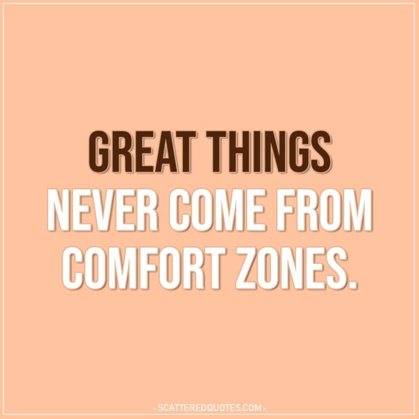 Motivational Quotes | Great things never come from comfort zones.