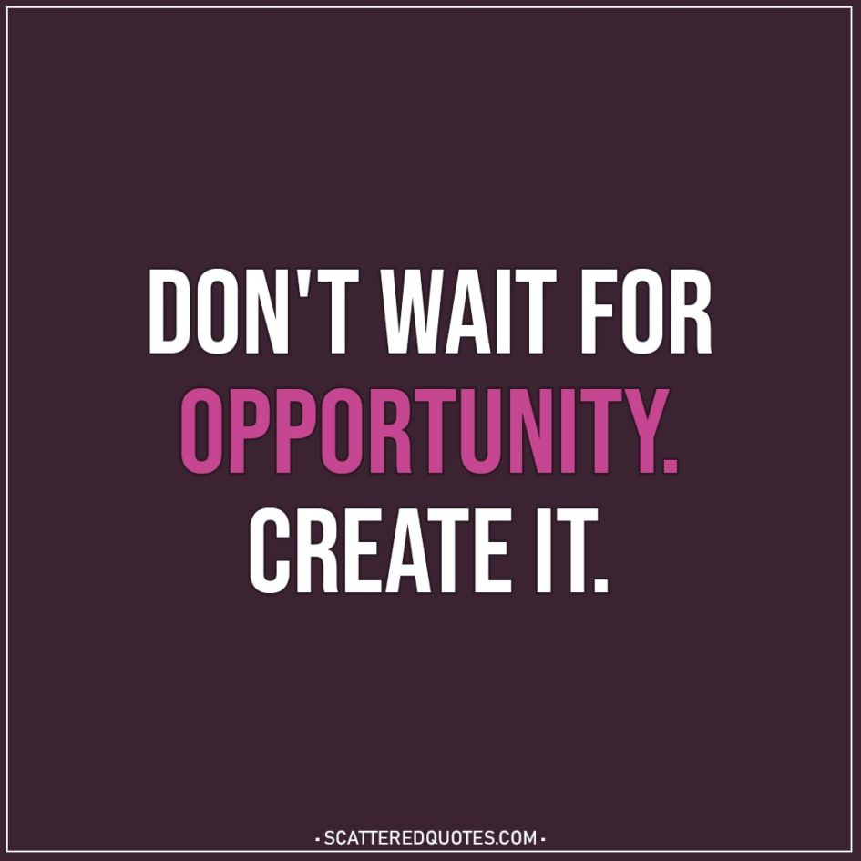 Motivational Quotes | Don't wait for opportunity. Create it.