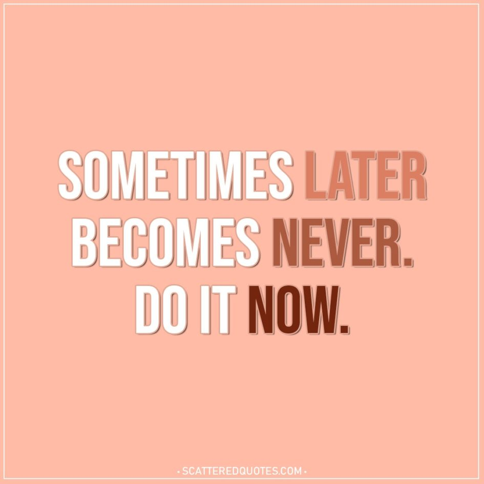 Motivational Quotes | Sometimes later becomes never. Do it now.