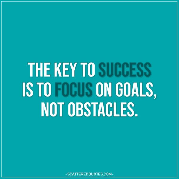 Motivational Quotes | The key to success is to focus on goals, not obstacles.