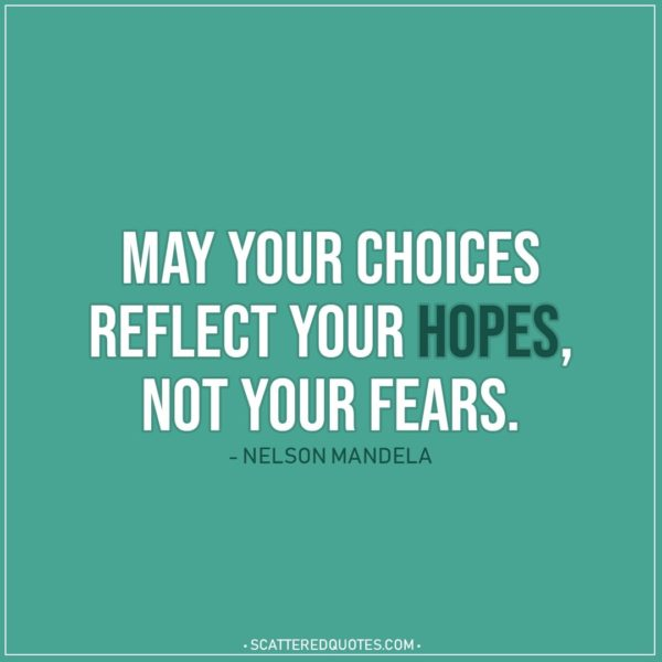 Hope Quote | May your choices reflect your hopes, not your fears. - Nelson Mandela