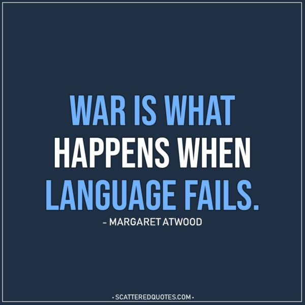 Quote about War | War is what happens when language fails. - Margaret Atwood