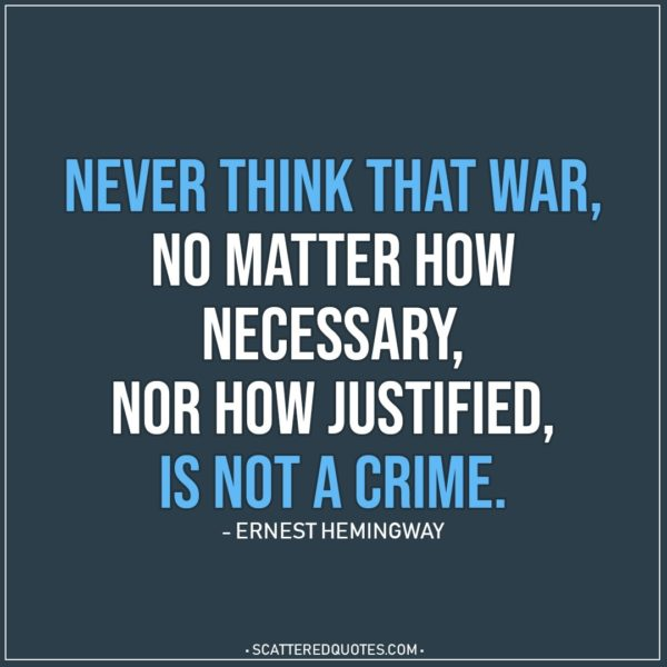 Quote about War | Never think that war, no matter how necessary, nor how justified, is not a crime. - Ernest Hemingway