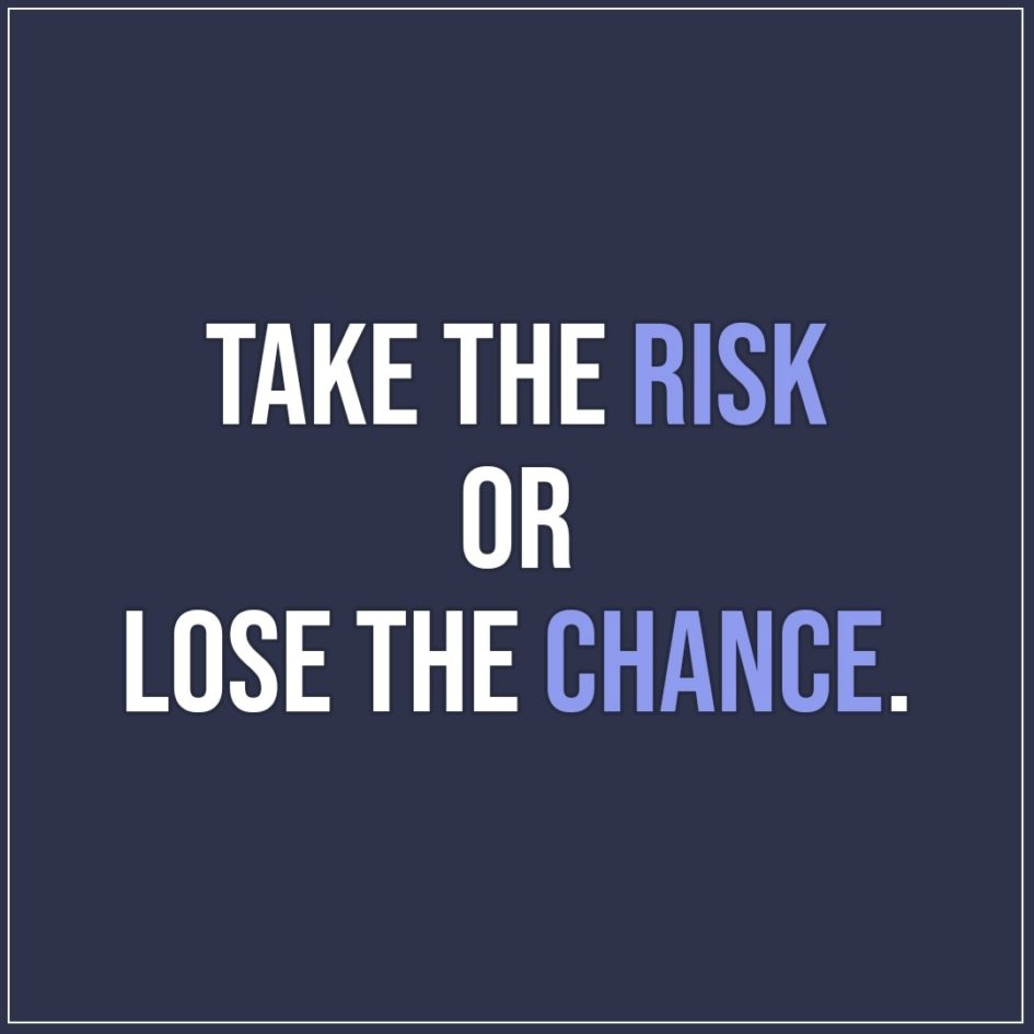 Quote about Chance | Take the risk or lose the chance. - Unknown