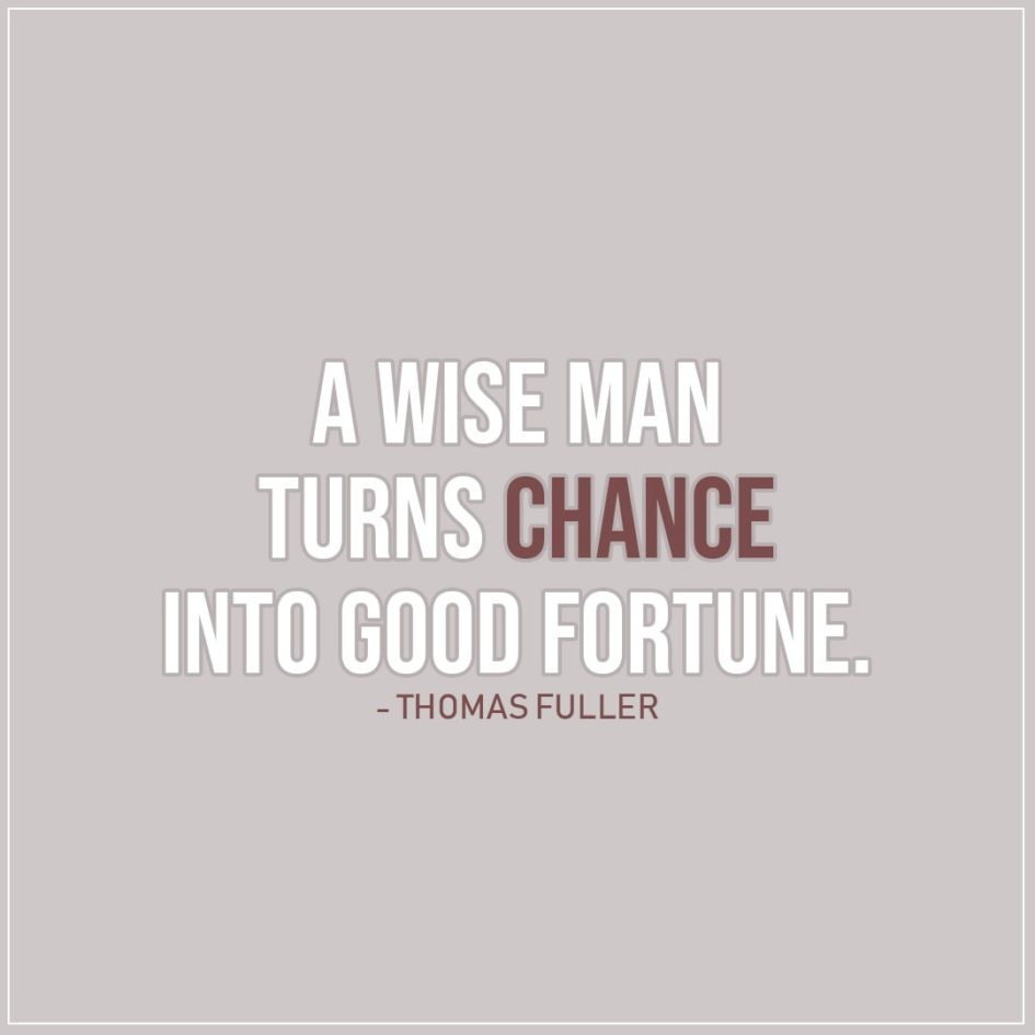 Quote about Chance | A wise man turns chance into good fortune. - Thomas Fuller