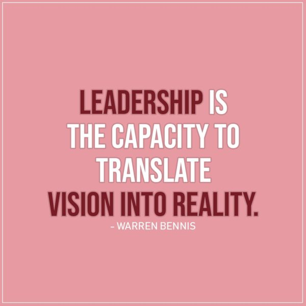 Leadership Quote | Leadership is the capacity to translate vision into reality. - Warren Bennis
