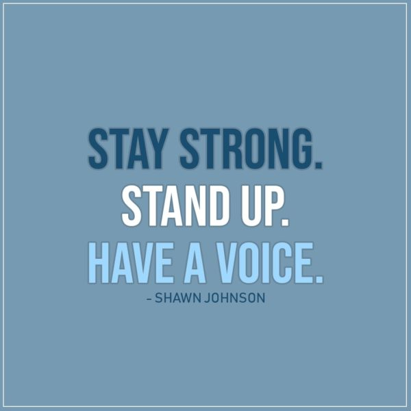 Quote about Strength | Stay strong. Stand up. Have a voice. - Shawn Johnson