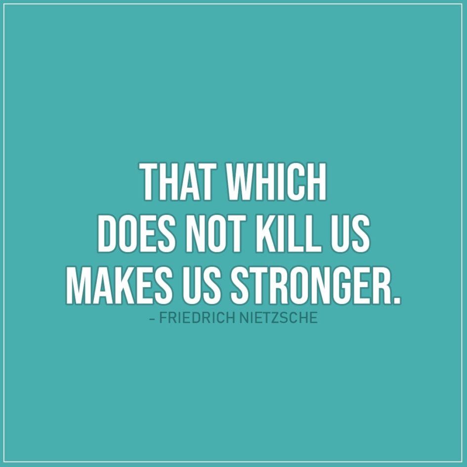 Quote about Strength | That which does not kill us makes us stronger. - Friedrich Nietzsche