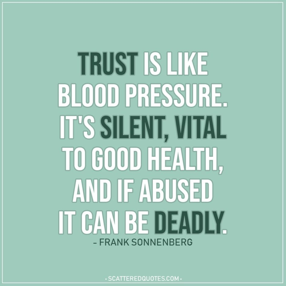 Quote about Trust | Trust is like blood pressure. It's silent, vital to good health, and if abused it can be deadly. - Frank Sonnenberg