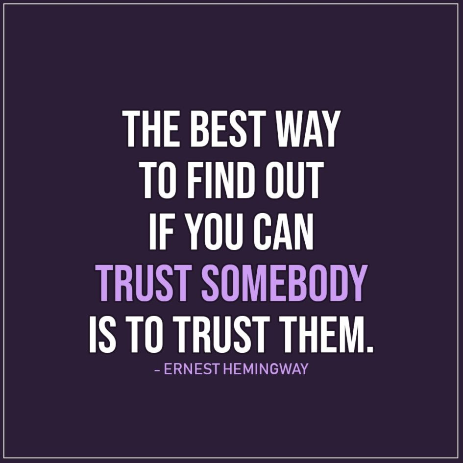 Quote about Trust | The best way to find out if you can trust somebody is to trust them. - Ernest Hemingway
