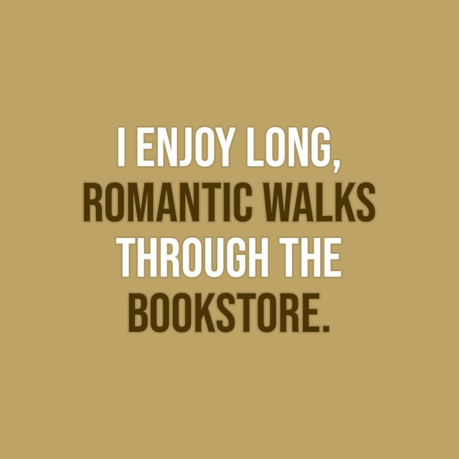 Quote about Reading | I enjoy long, romantic walks through the bookstore... - Unknown