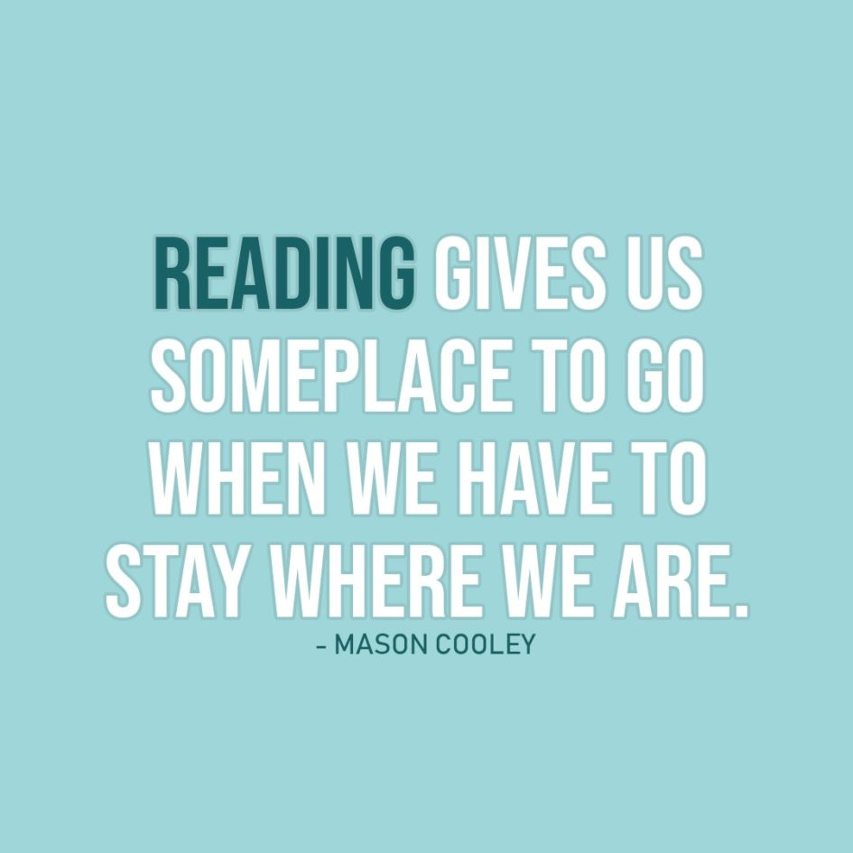 Quote about Reading | Reading gives us someplace to go when we have to stay where we are. - Mason Cooley