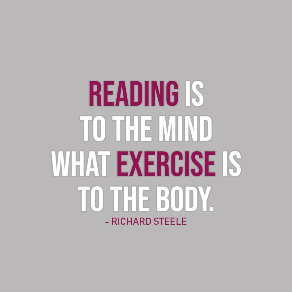 Quote about Reading | Reading is to the mind what exercise is to the body. - Richard Steele