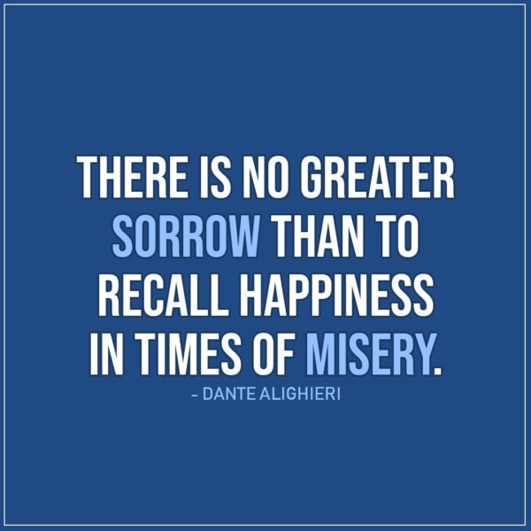 Sad Quote | There is no greater sorrow than to recall happiness in times of misery. - Dante Alighieri