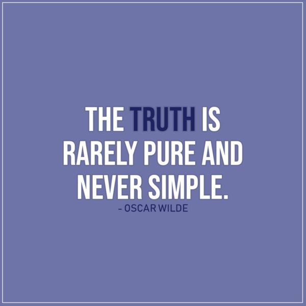 Quote about Truth   The truth is rarely pure and never simple. - Oscar Wilde