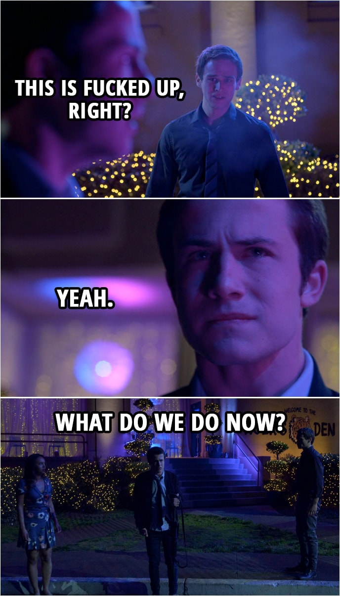 Quote from 13 Reasons Why 2x13 | Justin Foley: This is fucked up, right? Clay Jensen: Yeah. Justin Foley: What do we do now?