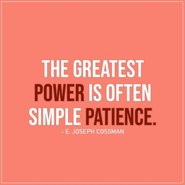 Quote about Power | The greatest power is often simple patience. - E. Joseph Cossman