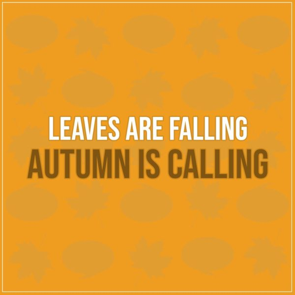 Quote about Fall | Leaves are falling Autumn is calling - Unknown