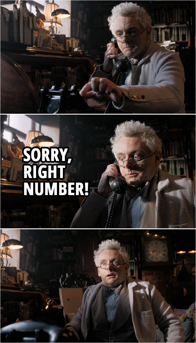 Quote from Good Omens 1x02 | (Aziraphale is on the phone...) Aziraphale: Sorry, right number! (ends the call)