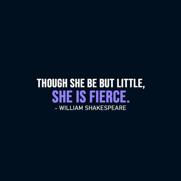 Famous Quotes | Though she be but little, she is fierce. - William Shakespeare