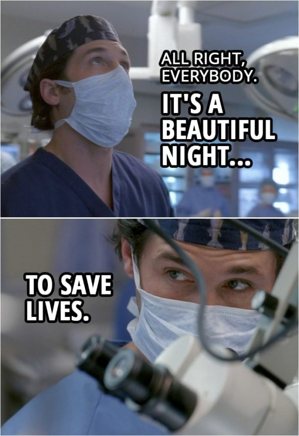 Quote from Grey's Anatomy 1x01 | Derek Shepherd: All right, everybody. It's a beautiful night to save lives. Let's have some fun.