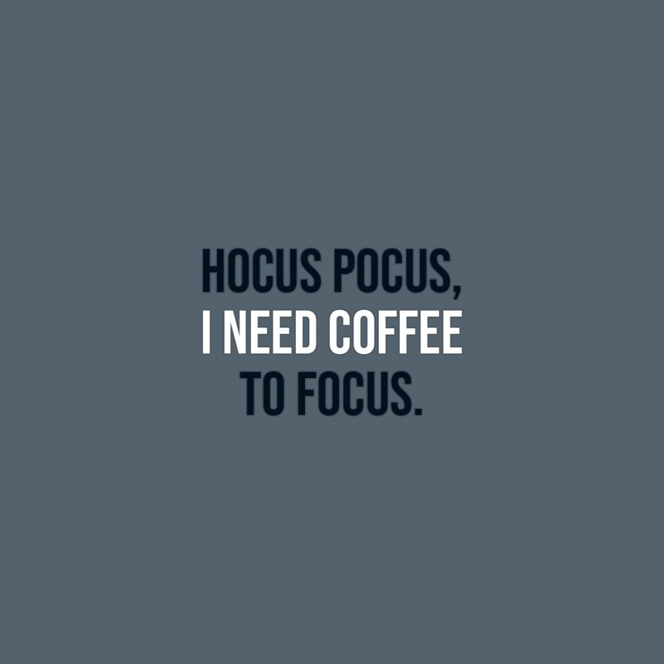 Halloween Quotes | Hocus Pocus, I need coffee to focus. - Unknown