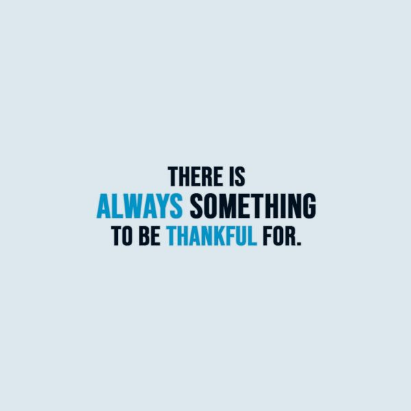 Thanksgiving Quote | There is always something to be thankful for. - Unknown