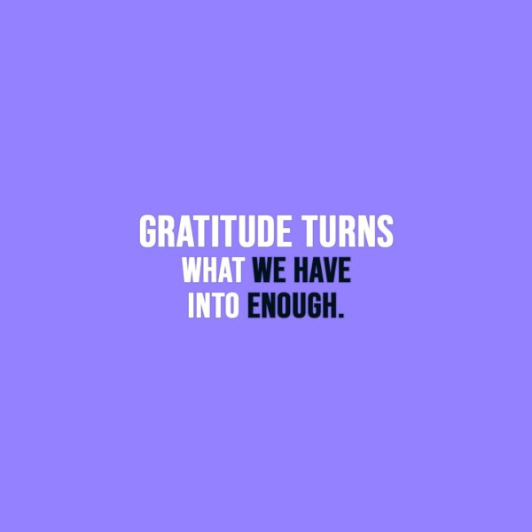 Thanksgiving Quote | Gratitude turns what we have into enough. - Unknown