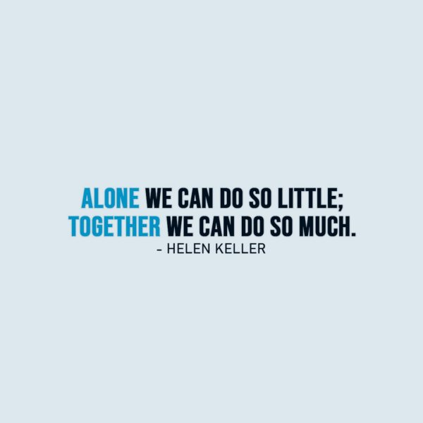 Alone Quotes | Alone we can do so little; together we can do so much. - Helen Keller