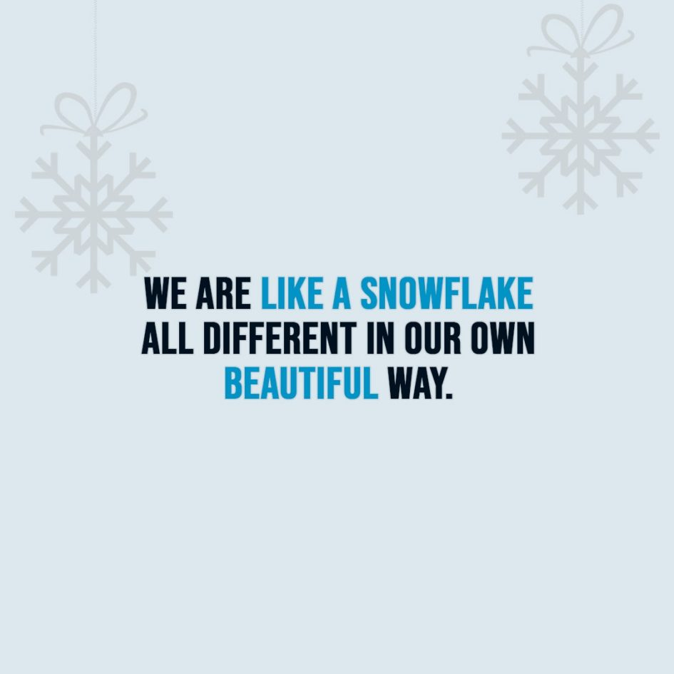 Christmas Quotes | We are like a snowflake all different in our own beautiful way. - Unknown