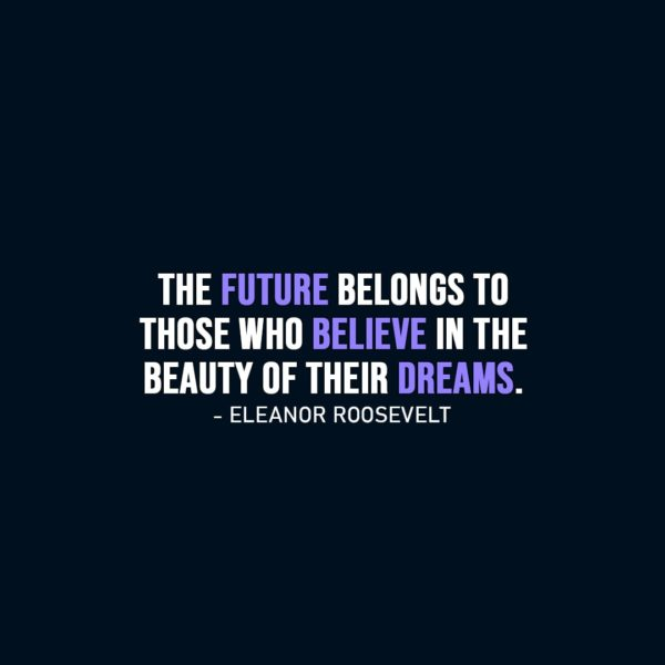 Dreams Quotes | The future belongs to those who believe in the beauty of their dreams. - Eleanor Roosevelt