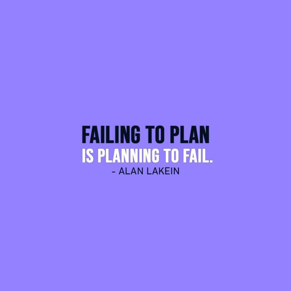 Failure Quotes | Failing to plan is planning to fail. - Alan Lakein